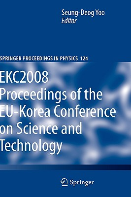 EKC2008 Proceedings of the EU-Korea Conference on Science and Technology EKC2008 By Yoo, S. D. (EDT)/ Lee, Han Kyu (CON)/ Kim, Ryu-Ryun (CON)/ Lee, Hannah K. (CON)/ Lee, Hyun Joon (COR)